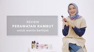 Review Perawatan Rambut untuk Wanita Berhijab