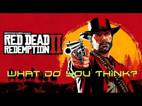 Red Dead Redemption 2 - What Do You Think? Worth the Hype? AcG