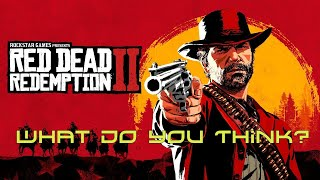 Red Dead Redemption 2 - What Do You Think? Worth the Hype?