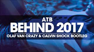 ATB - Behind 2017 (Olaf Van Crazy & Calvin Shock Bootleg) [OUT NOW!]