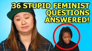 36 STUPID FEMINIST QUESTIONS ANSWERED thumbnail