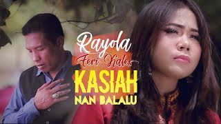 Rayola feat Feri Kalex - Kasiah Nan Balalu (Official Video HD)