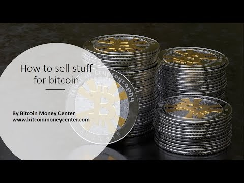 Bitcoin Money: How To Sell Stuff For Bitcoin