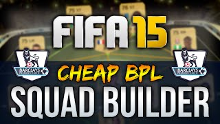 FIFA 15 CHEAP 7.5K BPL OVERPOWERED SQUAD BUILDER - FIFA 15 ULTIMATE TEAM