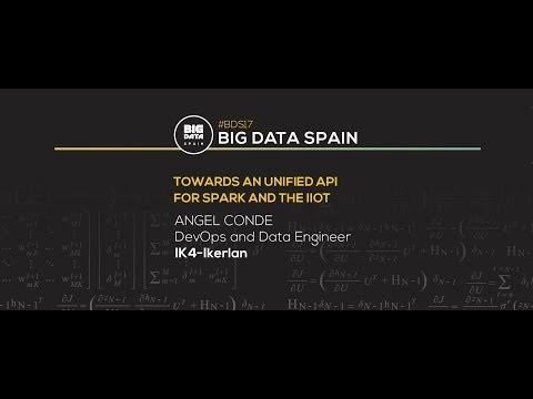 Towards an Unified API for Spark and the IIoT by  Angel Conde