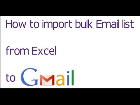 How to import  bulk email list from Excel to Gmail Account