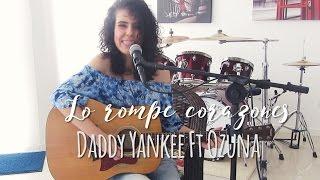 la rompe corazones daddy yankee ft ozuna cover by ana liberato