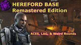 Aces, Lag, & Weird Rounds - HEREFORD BASE - Remastered Edition - Rainbow6SiegeGameplay
