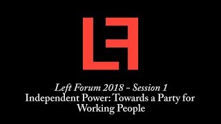 Left Forum 2018 - Independent Power: Towards a Party for Working People