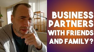 Business Partners with Friends and Family?