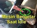 MENGATASI MESIN MOBIL BERGETAR SAAT IDLE/LANGSAM