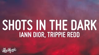 iann dior - shots in the dark (feat. @Trippie Redd)  lyrics
