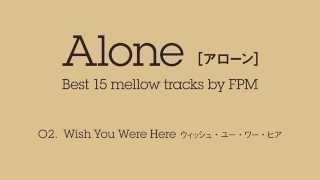 "Wish You Were Here (2015 """"Alone [Best 15 mellow tracks by FPM]"""") ..."