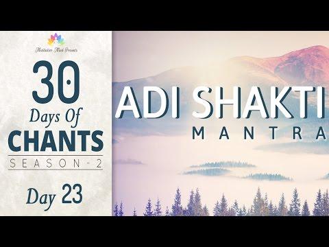ADI SHAKTI MANTRA   30 Days Of Chants S2 - DAY23   Mantra Meditation Music