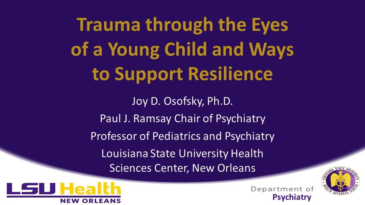 LSUHSC Webinar Series: Trauma Through the Eyes of a Young Child