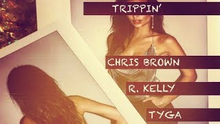 Chris Brown ft. R. Kelly & Tyga - Trippin' (Official Audio)