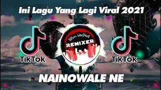 DJ NAINOWALE NE LAGU INIDA REMIX VIRAL TIK TOK TERBARU 2021 || DJ TIK TOK THUAN BAHARR