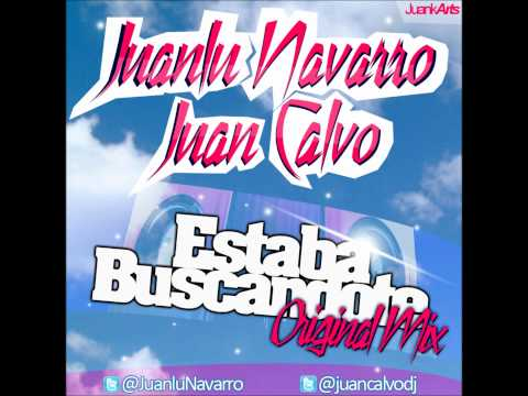 Juanlu Navarro & Juan Calvo - Estaba Buscandote (Original Mix)