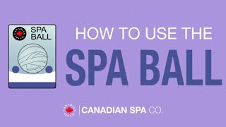 How to use the Spa Ball - Maximize the life span and value of your spa!