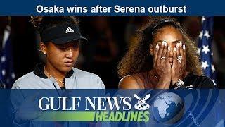 Osaka wins after Serena outburst- GN Headlines