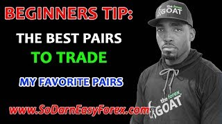 The Best Pairs To Trade - So Darn Easy Forex™