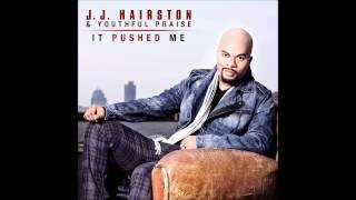 JJ Hairston & Youthful Praise - It Pushed Me (AUDIO ONLY)