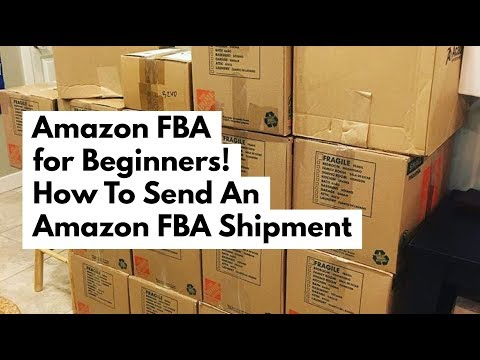 Amazon FBA For Beginners! How to Send an Amazon FBA Shipment 2018