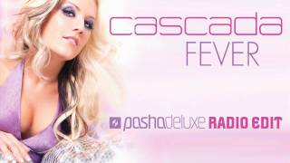Cascada - Fever (Pasha Deluxe Remix) radio edit