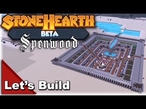 Lets Build Spenwood - StoneHearth Beta