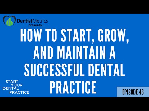 Episode 48: How To Start, Grow, and Maintain A Successful Dental Practice