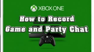 How to Record Xbox One Game Chat/Party Chat - No Kinect/Skype