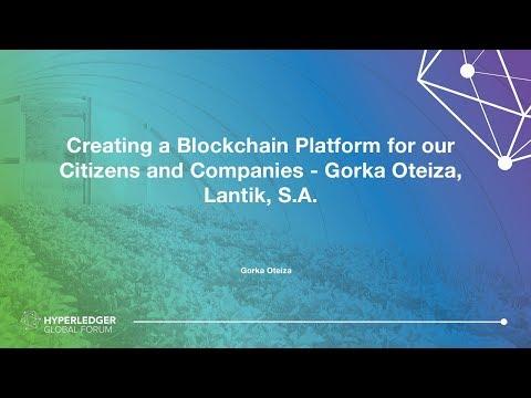 Creating a Blockchain Platform for our Citizens and Companies - Gorka Oteiza, Lantik, S.A.