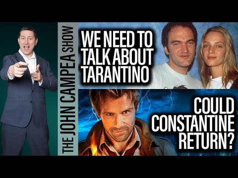 We Need To Talk About Tarantino, Could Constantine Return? - The John Campea Show
