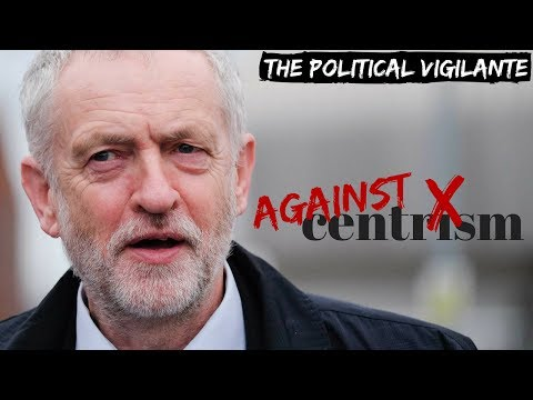 Corbyn Shows Us Centrism Is Wrong — The Political Vigilante