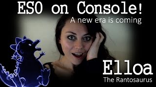 ESO on Console! A new era is coming - Elloa The Rantosaurus Ep31