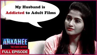 My Husband Is Addicted To Adult Films - Ankahee...