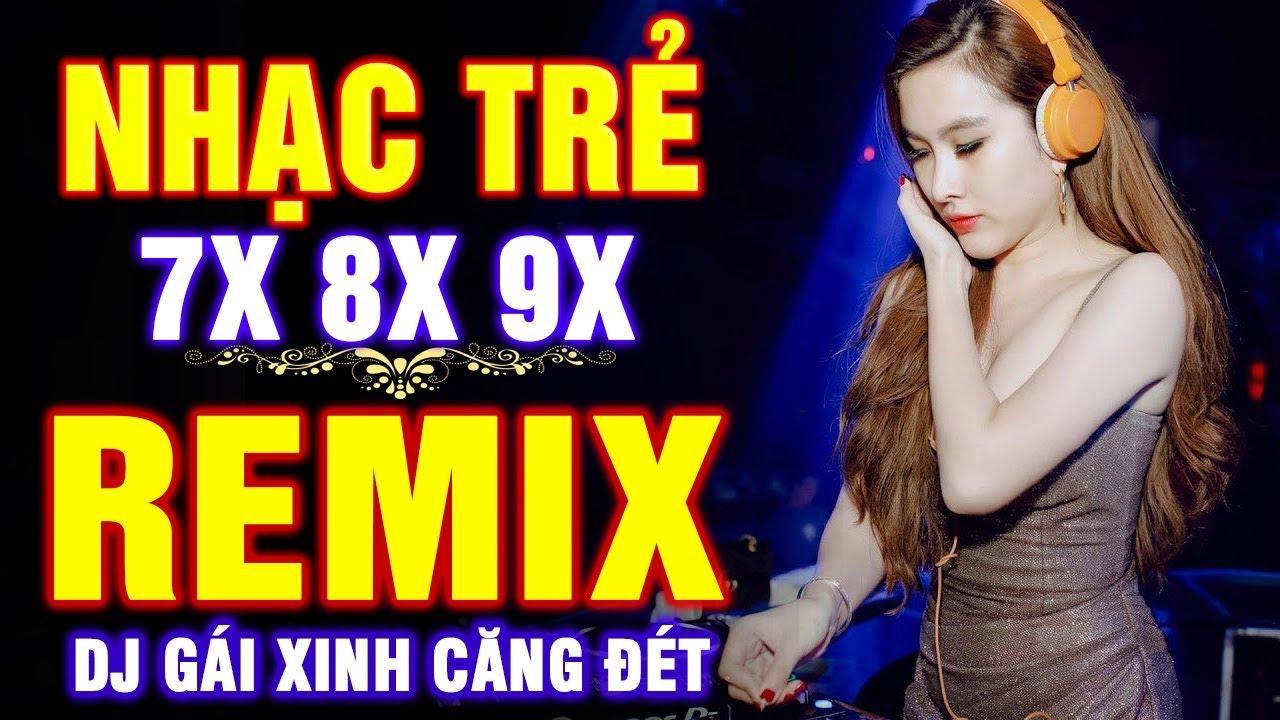 Lk Nhạc Trẻ Remix NỔI TIẾNG MỘT THỜI 7X 8X 9X - Nhạc Trẻ DJ GÁI XINH CĂNG ĐÉT - LK NHẠC HOA LỜI VIỆT