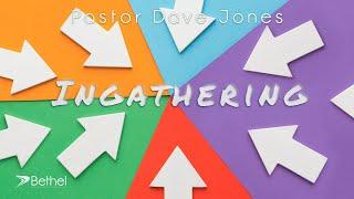 Ingathering - Pastor Dave Jones