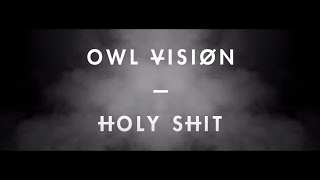 Owl Vision - Holy Sh*t (Official Video)