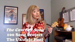 The Cowboy Song   100 Song Project The Ukulele Fool