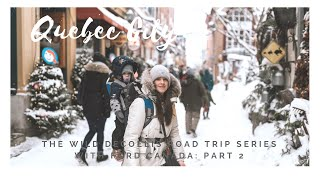 Road Trip To Quebec City: Part 2 | The Wild Decoelis