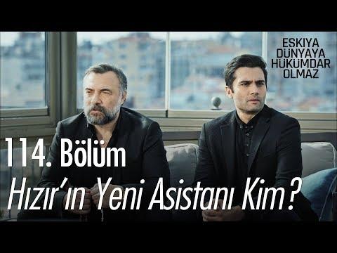 Hızır'ın Yeni Asistanı Kim? - Eşkıya Dünyaya Hükümdar Olmaz 114. Bölüm