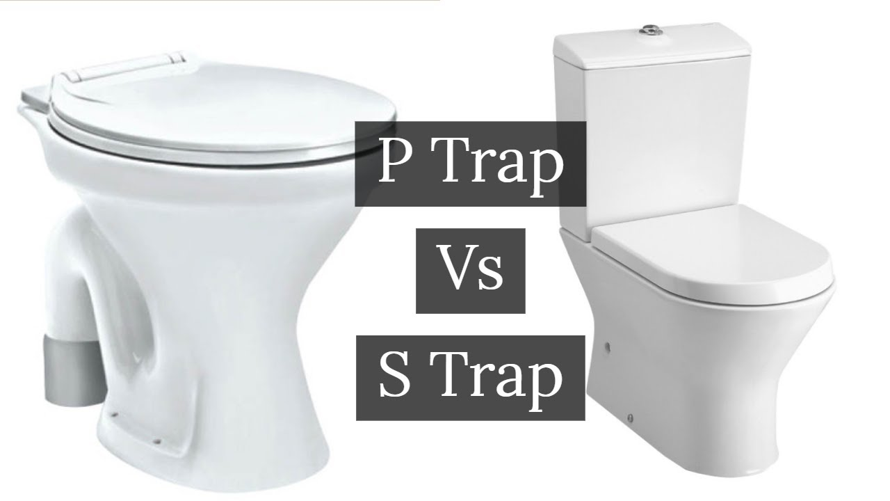 Comparison Between P Trap And S Trap Water Closet Easy