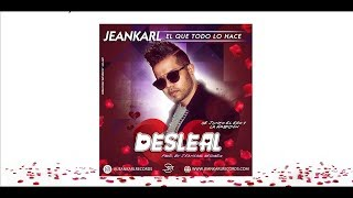 Jeankarl - Desleal 💔 (Video Lyrics) - Jeankarl Records ®