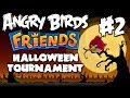 Angry Birds Friends: Halloween Tournament 2013 | Ep. 2 (1080p)