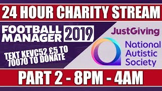 Football Manager 2019   24 HOUR CHARITY LIVE STREAM   PART 2   NATIONAL AUTISTIC SOCIETY   FM19