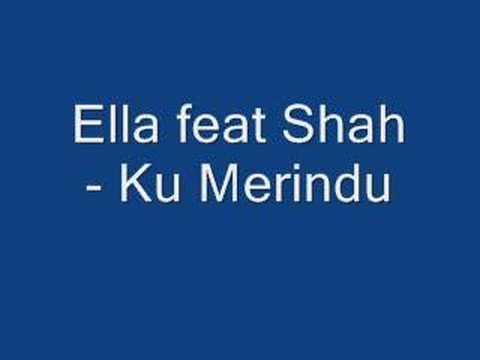 Ella Feat Shah - Ku Merindu