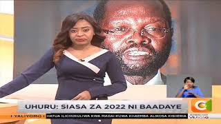 UHURU: siasa za 2022 ni baadaye
