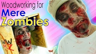 Woodworking For Mere Zombies. An All New Brainless Diy Show For Your Undead Lifestyle!