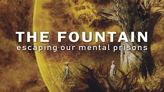 The Philosophy of The Fountain – Escaping Our Mental Prisons